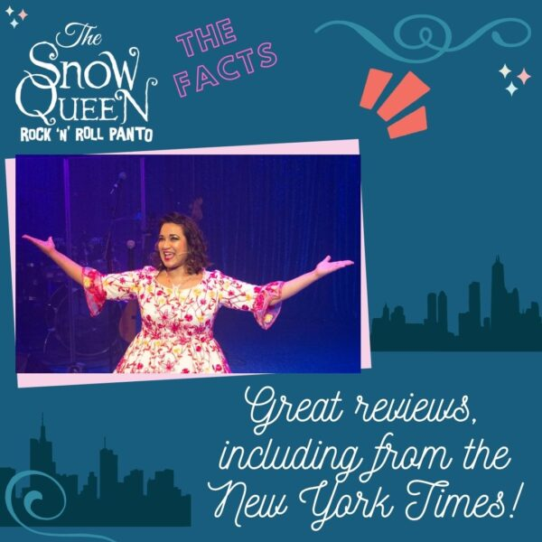 The Snow Queen: Fun Facts image with a photo of Primrose from the show. In swirly white text are the words 'Great reviews, including from the New York Times.'